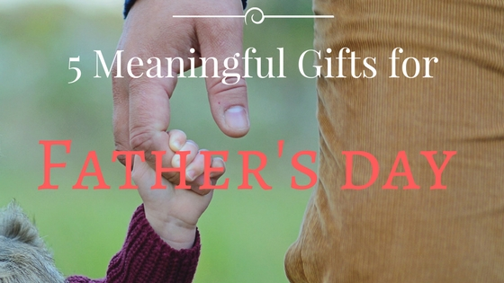 Father S Day Ideas 5 Inexpensive But Meaningful Gifts For